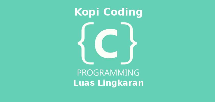 Program Menghitung Luas Lingkaran Dengan Bahasa C