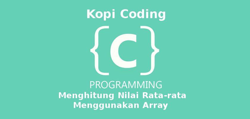 Program Menghitung Nilai Rata-rata Menggunakan Array Pada Bahasa C