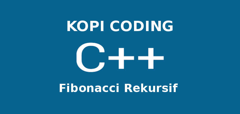 Program Fibonacci Rekursif di C++