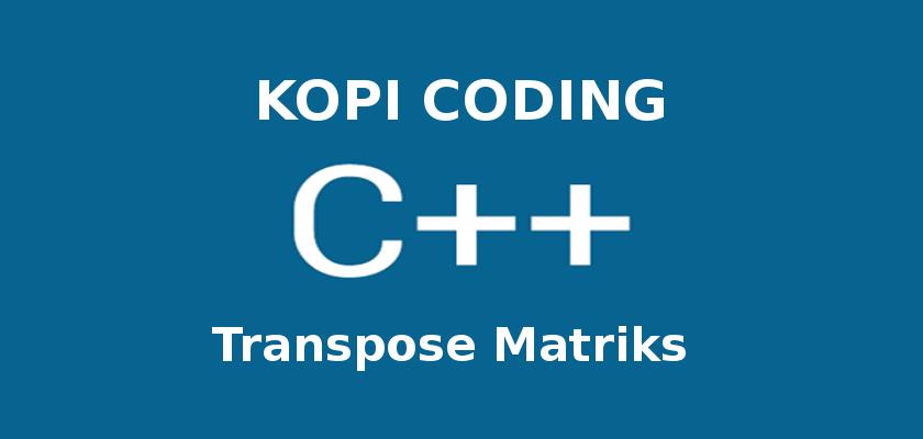 Program Transpose Matriks di C++