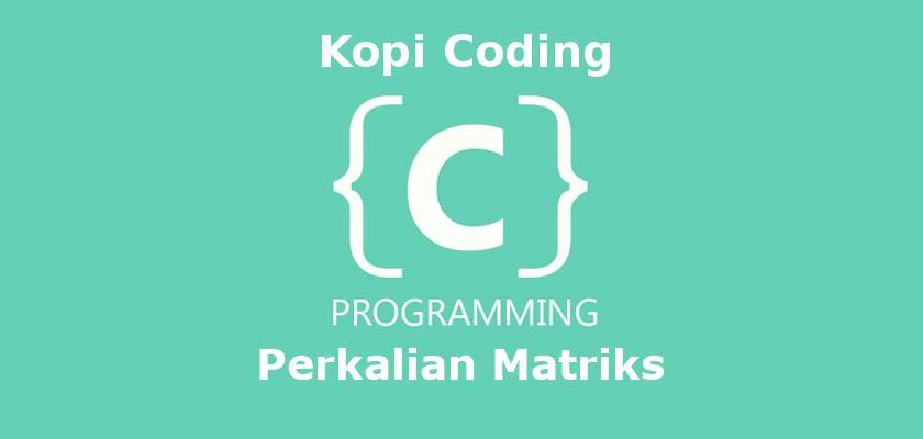 Program Perkalian Matriks Bahasa C