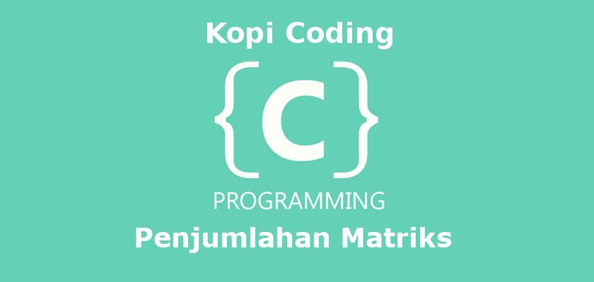 Program Penjumlahan Matriks Bahasa C