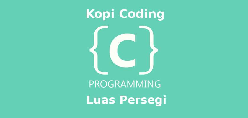 Program Menghitung Luas Persegi Bahasa C
