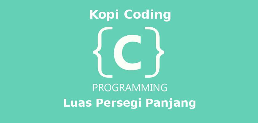 Program Menghitung Luas Persegi Panjang Bahasa C