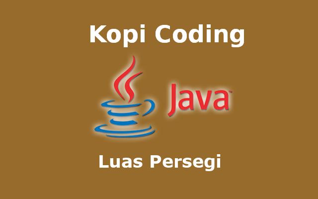 Program Menghitung Luas Persegi Bahasa Java