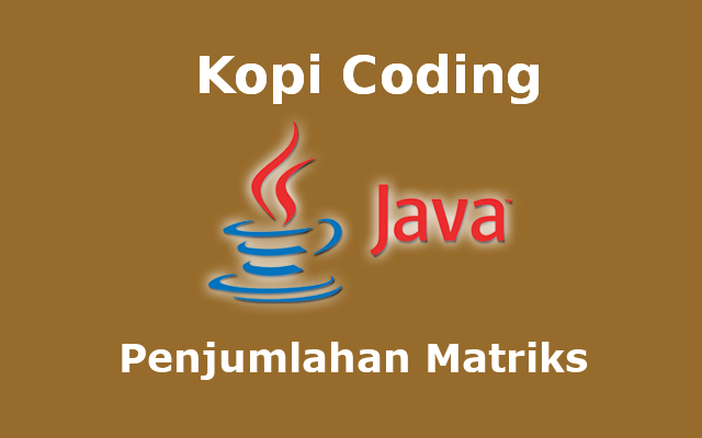 Program Penjumlahan Matriks Bahasa Java