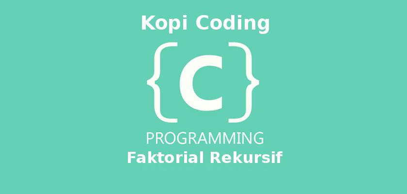 Program Menghitung Faktorial Menggunakan Rekursif Pada Bahasa C