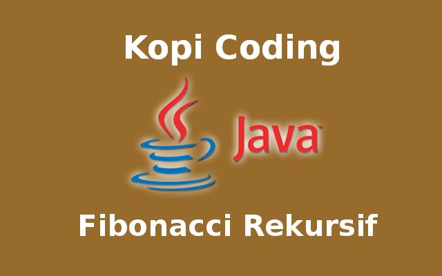 Program Fibonacci Rekursif Di Bahasa Java