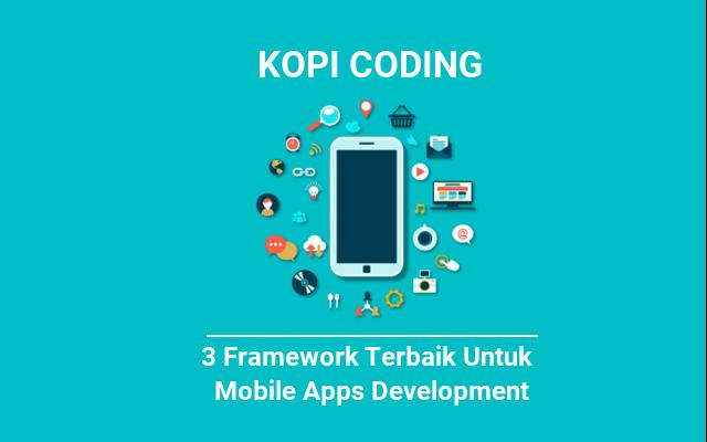 3 Framework Terbaik Untuk Mobile Apps Development