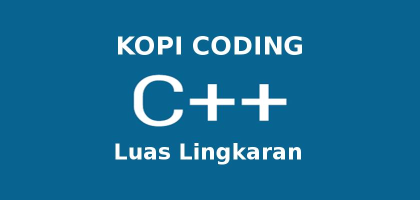 Program Menghitung Luas Lingkaran di C++