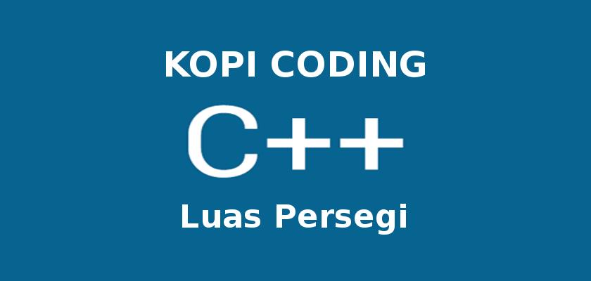 Program Menghitung Luas Persegi di C++