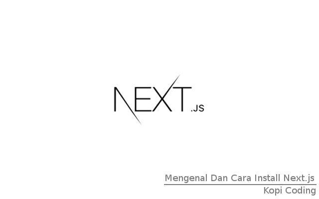 Mengenal Dan Cara Install Next.js