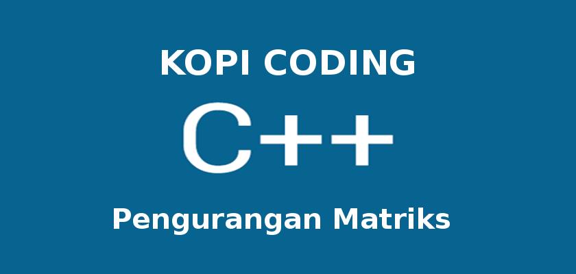 pengurangan matriks di c++