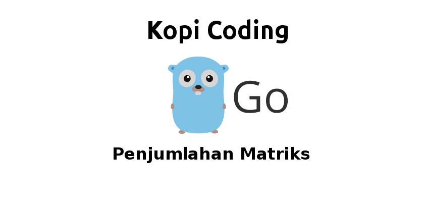 Program Penjumlahan Matriks di Go (Golang)