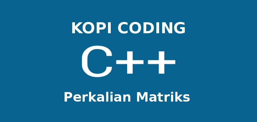 Program Perkalian Matriks di C++