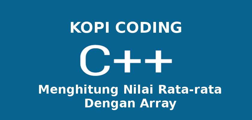 Program Menghitung Nilai Rata-rata Dengan Array Di C++