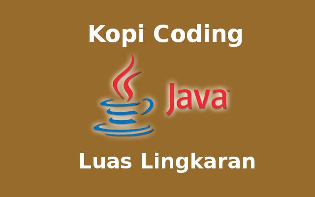 Program Menghitung Luas Lingkaran Dengan Bahasa Java