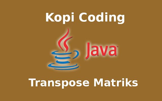 Program Transpose Matriks Dengan Java