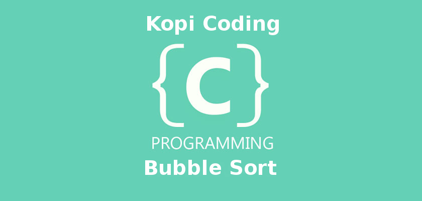 Program Algoritma Bubble Sort Bahasa C