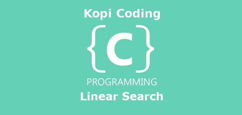 Program Algoritma Linear Search Bahasa C