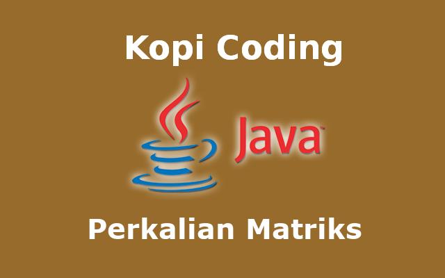 Program Perkalian Matriks Bahasa Java