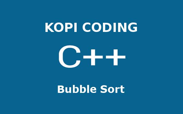 Program Algoritma Bubble Sort Bahasa C++
