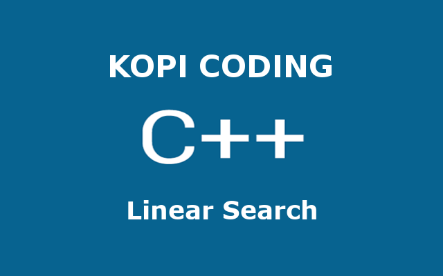 Program Algoritma Linear Search Bahasa C++