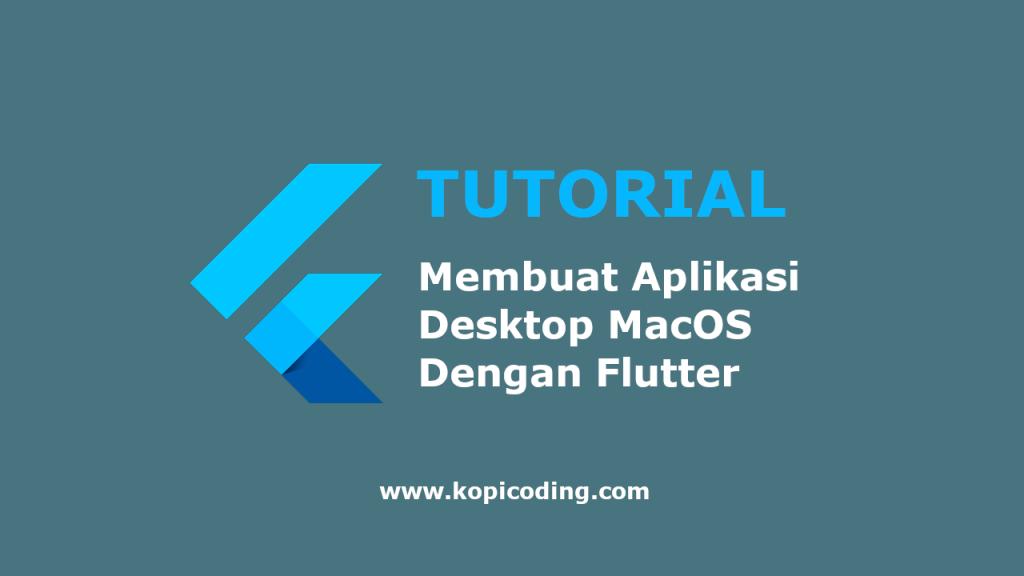 Membuat Aplikasi Desktop MacOS Dengan Flutter