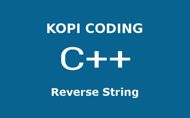 Program Membalikkan Huruf Di Bahasa C++ (Reverse String)