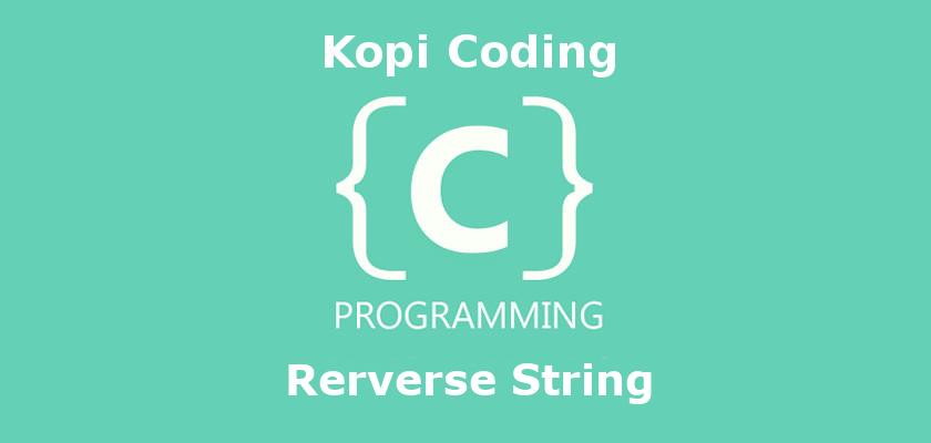 Program Membalikkan Huruf Di Bahasa C (Reverse String)